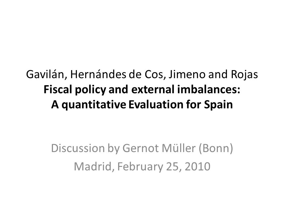Interesting and provocative paper Proceeds in three steps Quantitative account of economic boom in Spain during decade prior to crisis Counterfactuals  Government consumption  Structural reform of labor and product market Simulation of crisis and policy options 2/14
