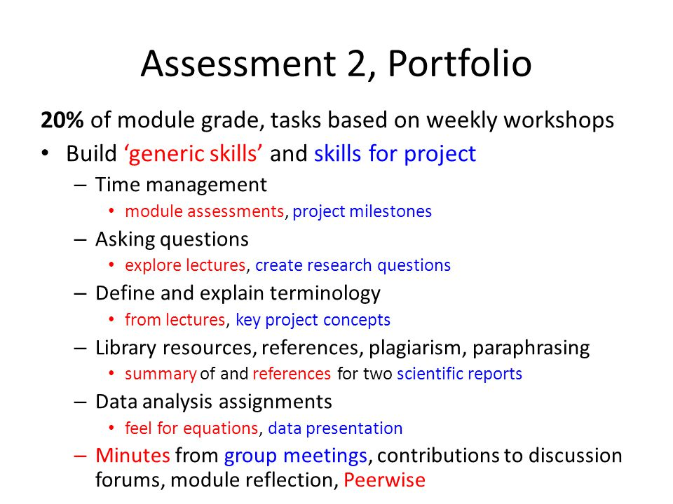 Assessment 2, Portfolio 20% of module grade, tasks based on weekly workshops Build 'generic skills' and skills for project – Time management module as