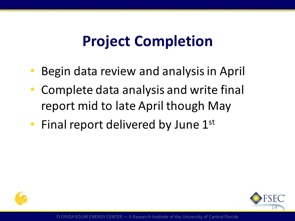 FLORIDA SOLAR ENERGY CENTER — A Research Institute of the University of Central Florida Begin data review and analysis in April Complete data analysis