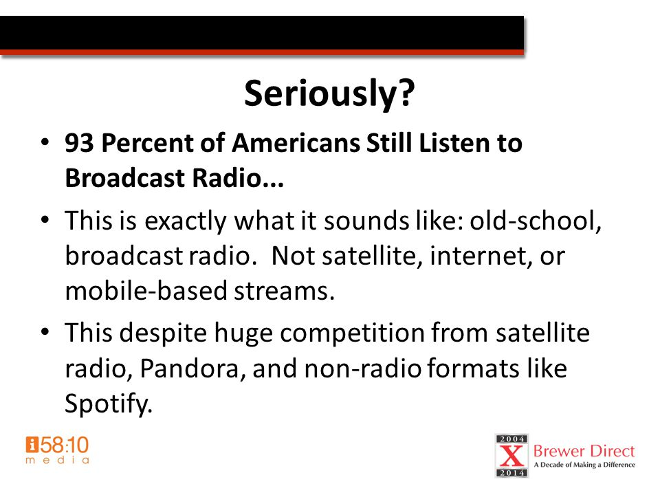 Radio Trends (by the numbers) #1 place to listen? In home #2 place to listen? In car