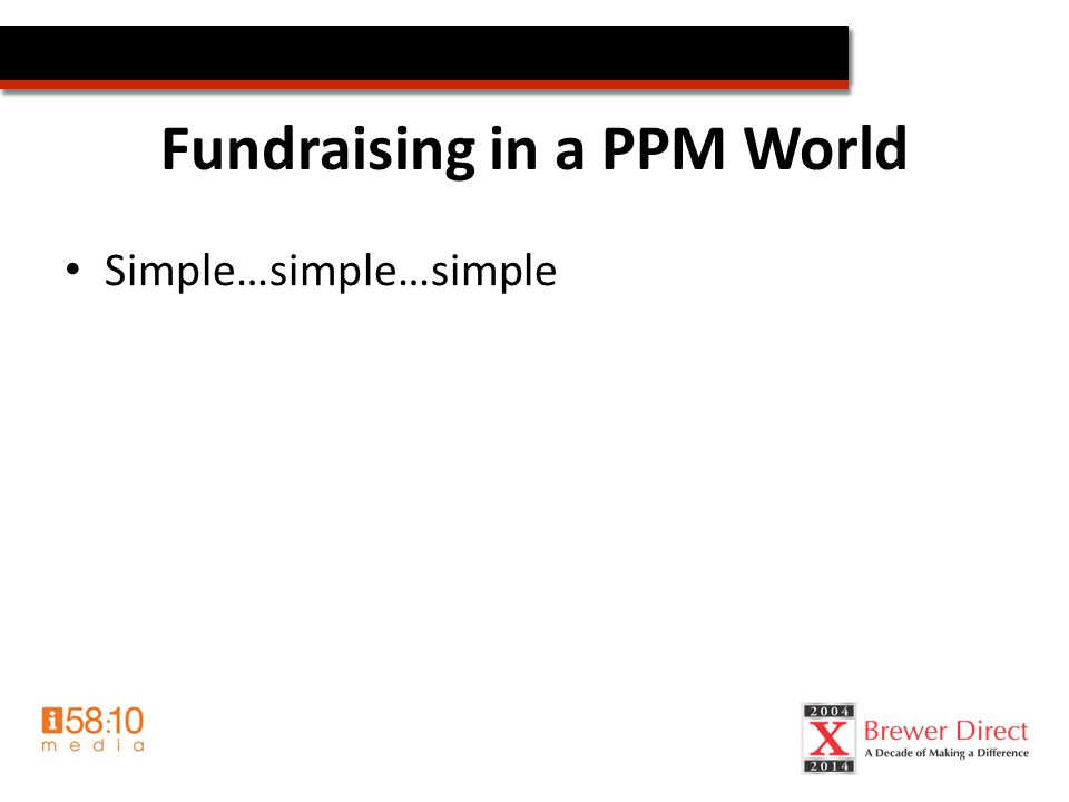 Fundraising in a PPM World Simple…simple…simple