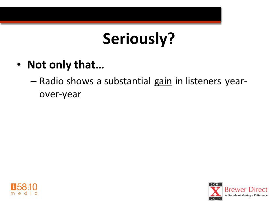 Seriously? Not only that… – Radio shows a substantial gain in listeners year- over-year