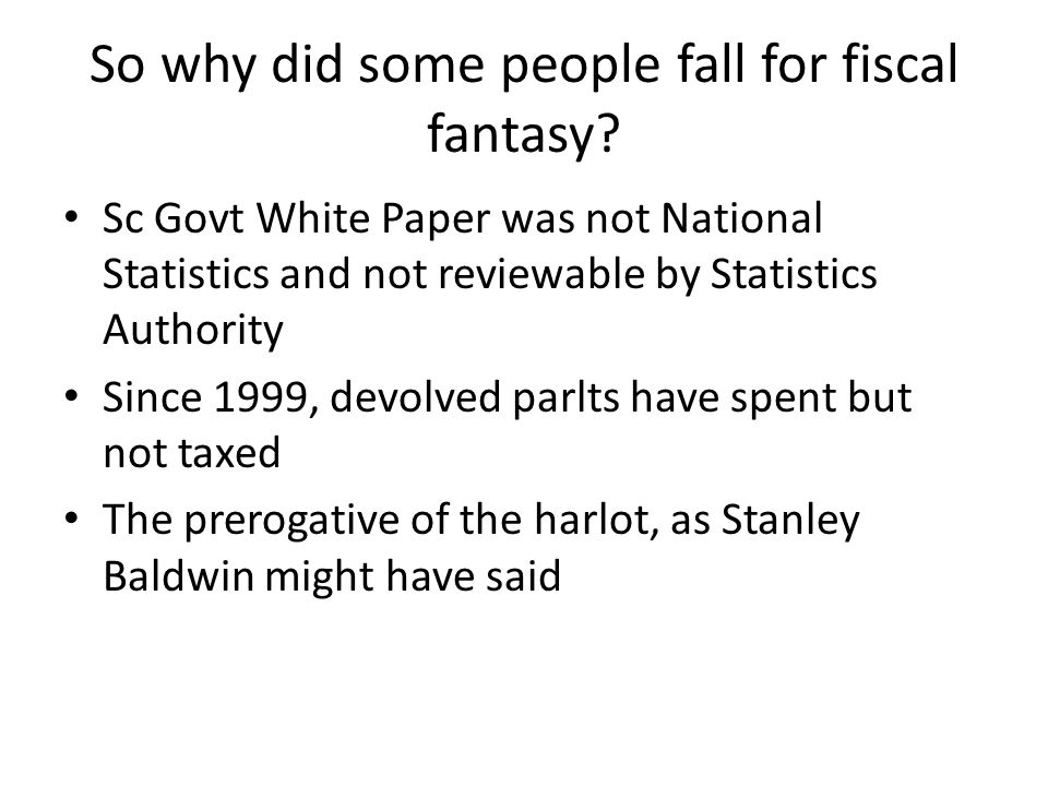 So why did some people fall for fiscal fantasy.