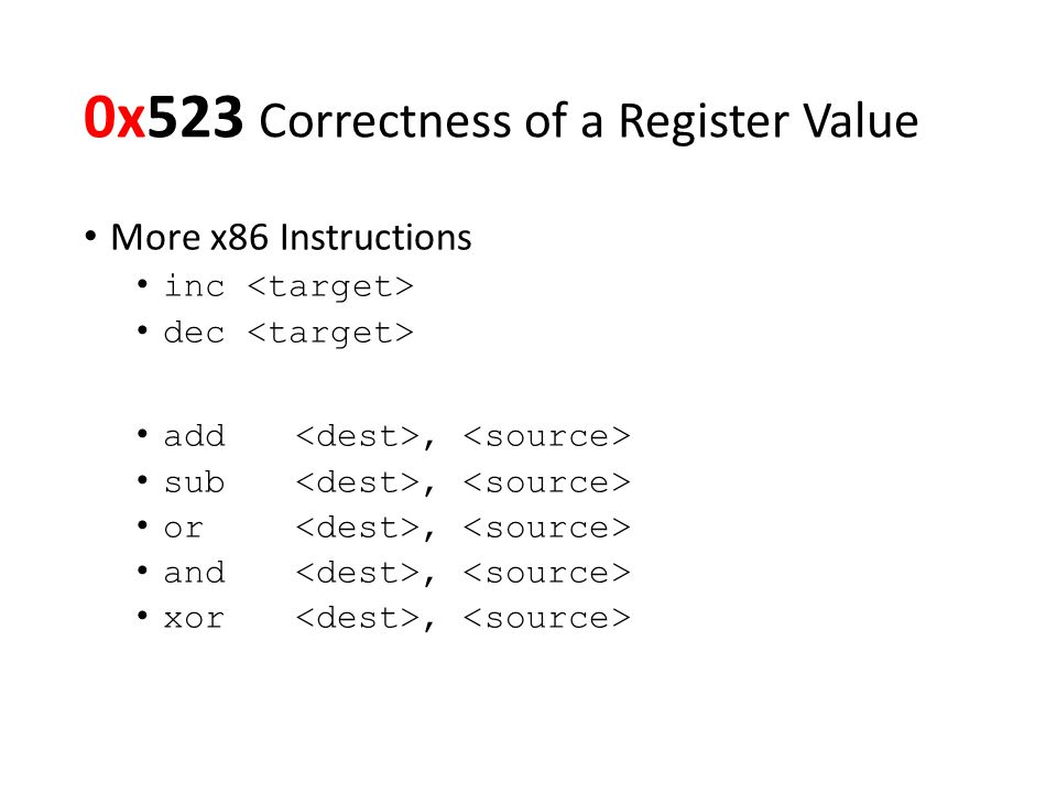 0x523 Correctness of a Register Value More x86 Instructions inc dec add, sub, or, and, xor,