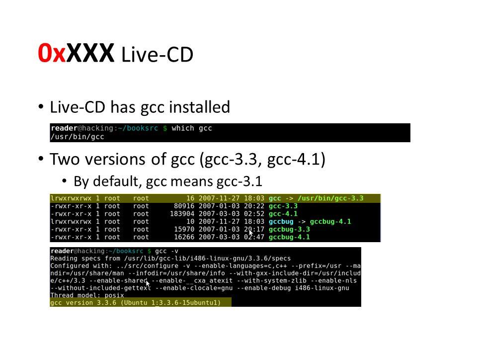 0xXXX Live-CD Live-CD has gcc installed Two versions of gcc (gcc-3.3, gcc-4.1) By default, gcc means gcc-3.1