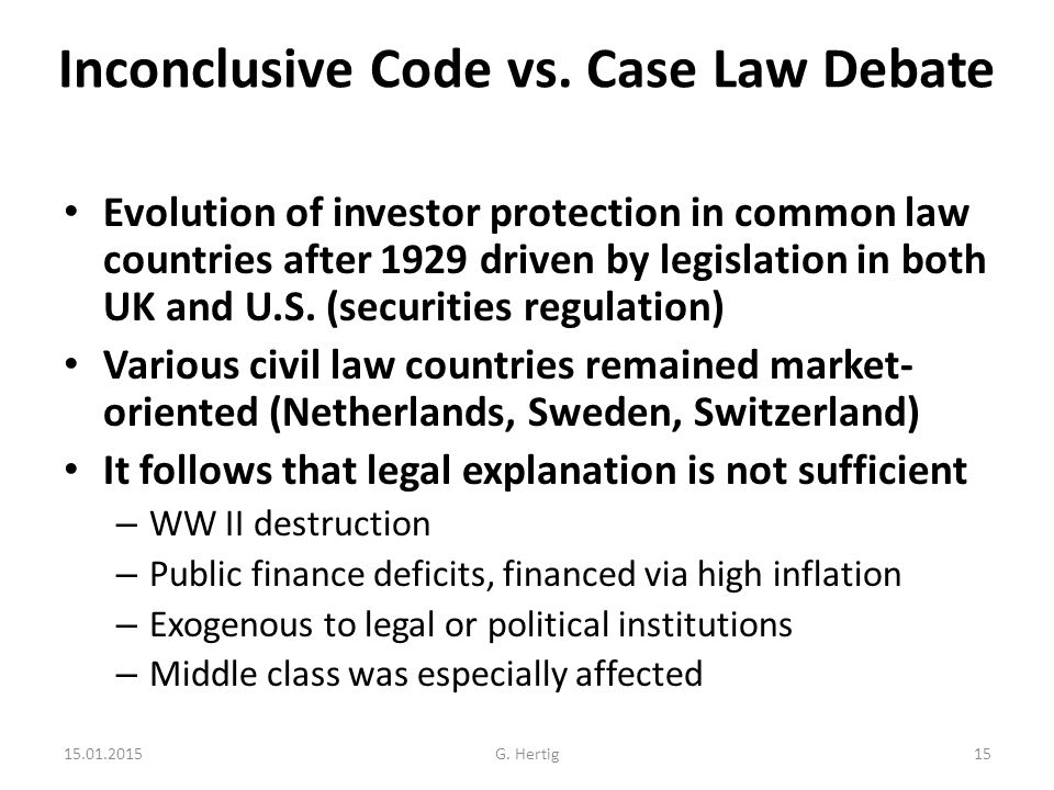 Inconclusive Code vs. Case Law Debate Evolution of investor protection in common law countries after 1929 driven by legislation in both UK and U.S. (s
