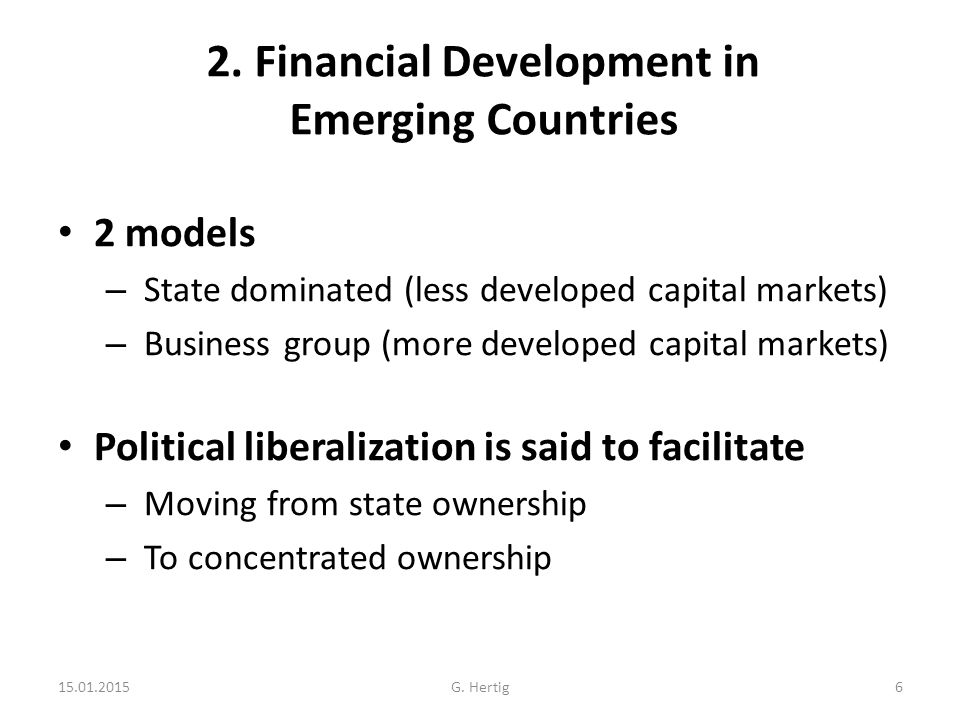 2. Financial Development in Emerging Countries 2 models – State dominated (less developed capital markets) – Business group (more developed capital ma