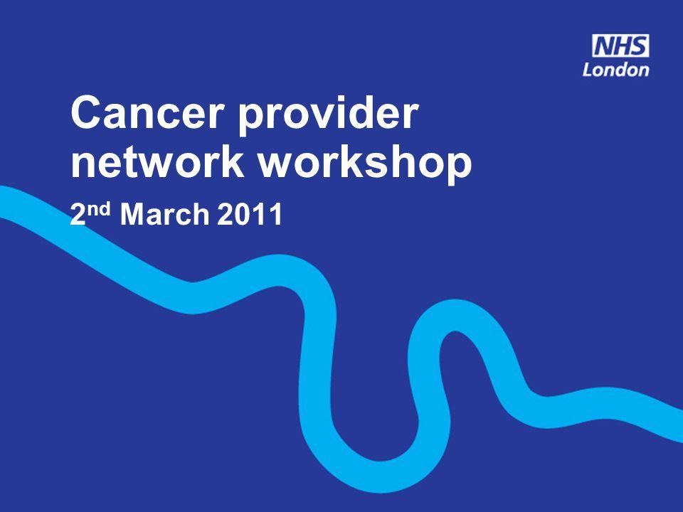 Cancer provider network workshop 2 nd March 2011