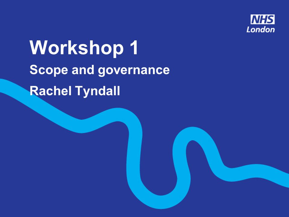 Workshop 1 Scope and governance Rachel Tyndall