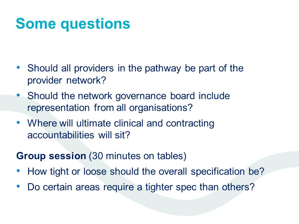Some questions Should all providers in the pathway be part of the provider network.
