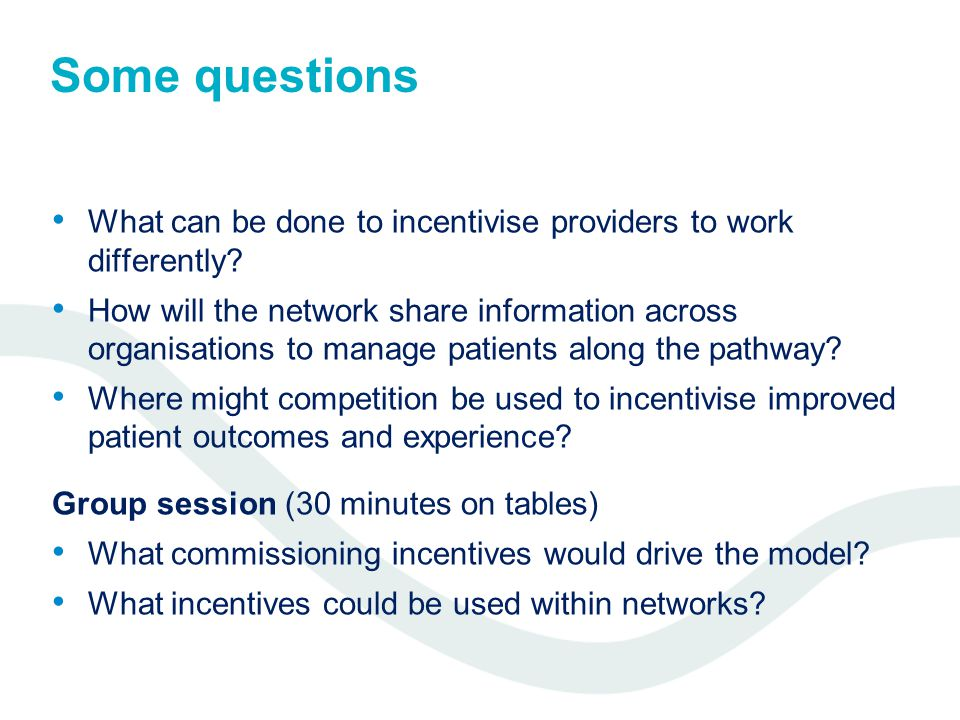 Some questions What can be done to incentivise providers to work differently.