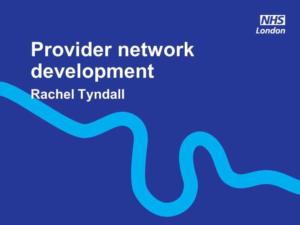Provider network development Rachel Tyndall