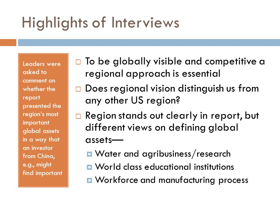 Highlights of Interviews Leaders were asked to comment on whether the report presented the region's most important global assets in a way that an inve