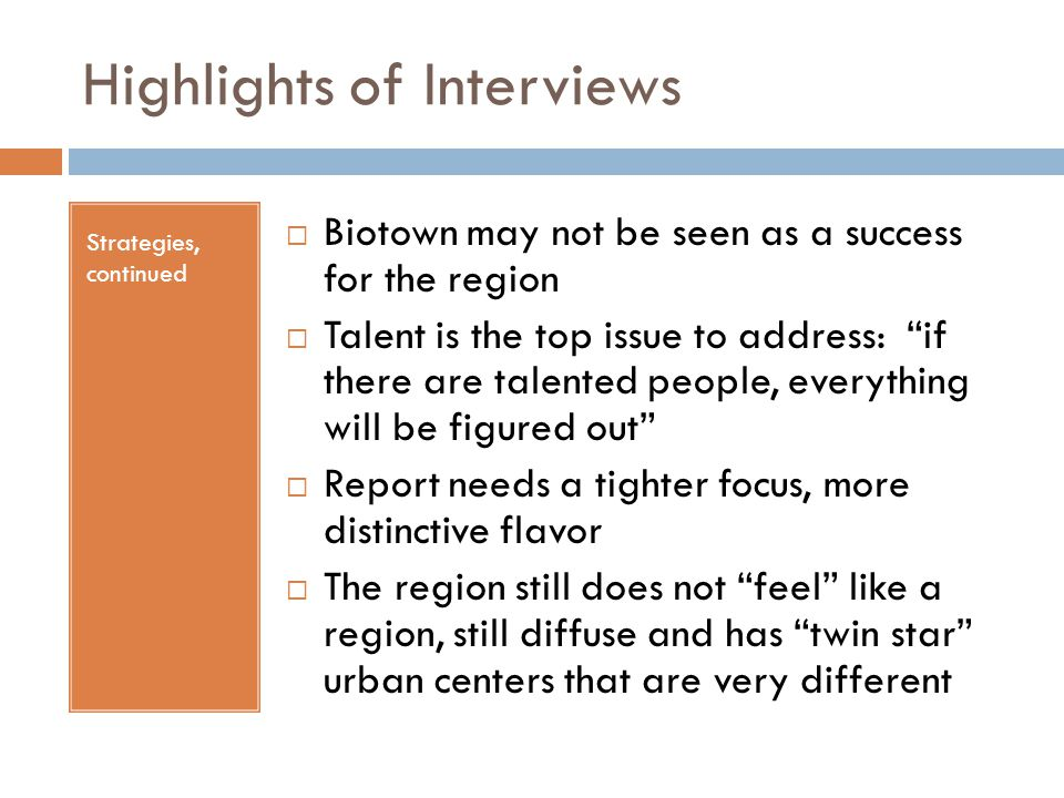 "Highlights of Interviews Strategies, continued  Biotown may not be seen as a success for the region  Talent is the top issue to address: ""if there a"