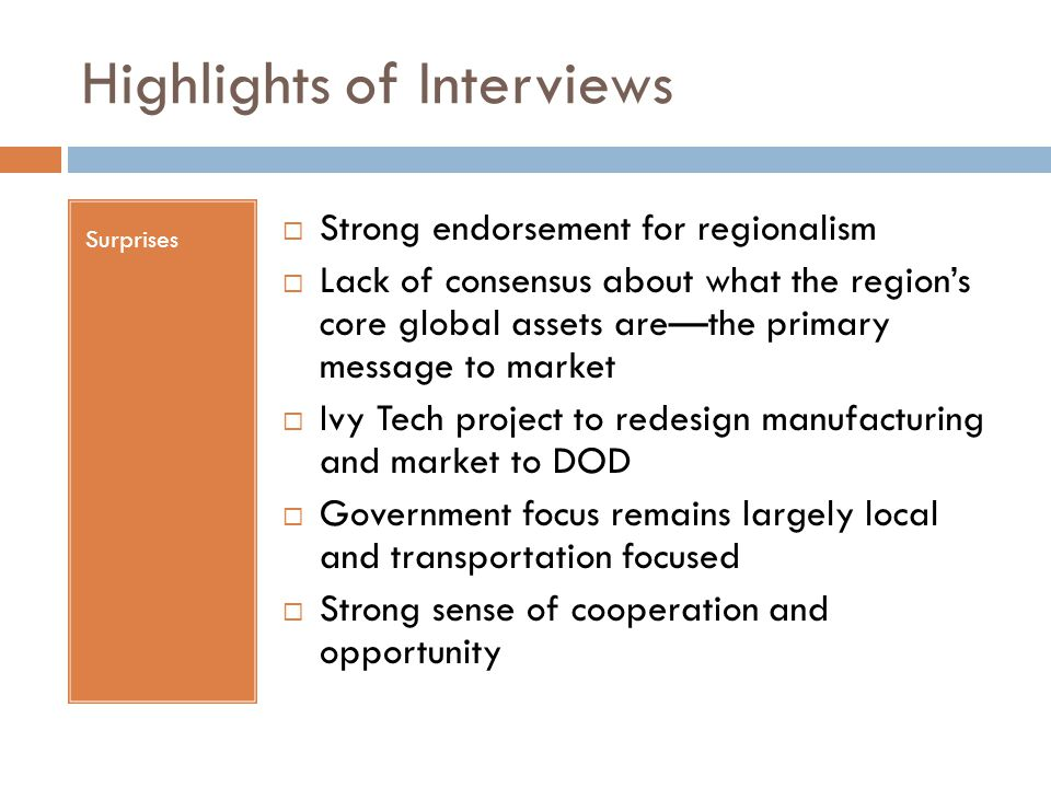 Highlights of Interviews Surprises  Strong endorsement for regionalism  Lack of consensus about what the region's core global assets are—the primary