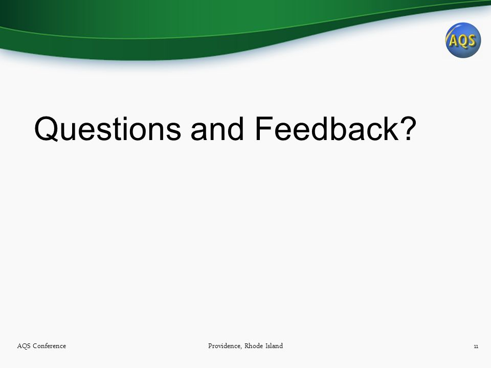 Questions and Feedback AQS ConferenceProvidence, Rhode Island11
