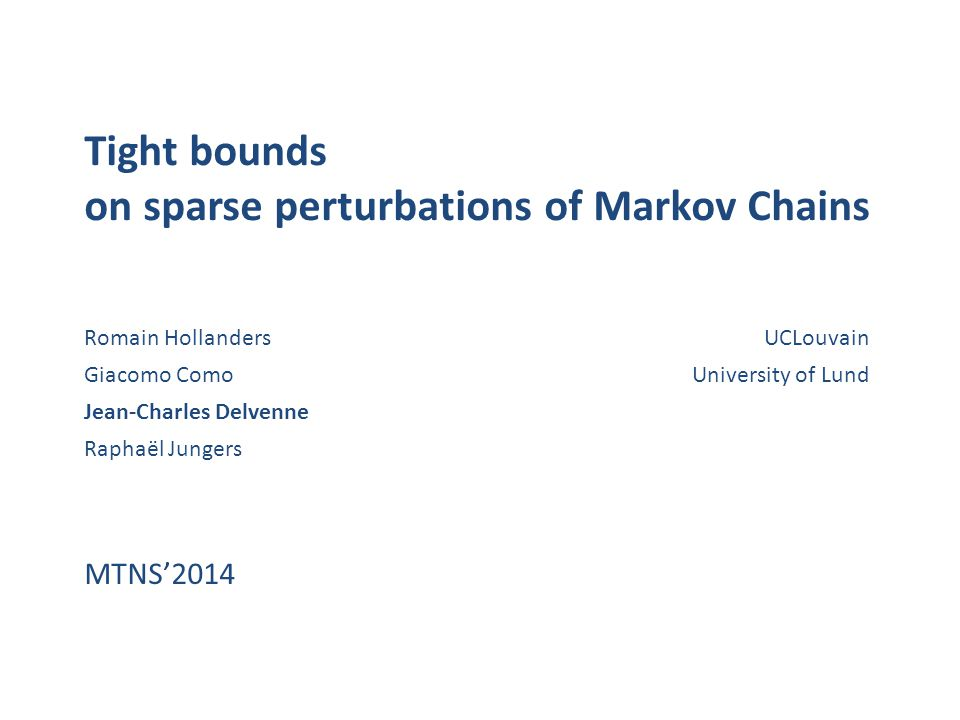 Tight bounds on sparse perturbations of Markov Chains Romain Hollanders Giacomo Como Jean-Charles Delvenne Raphaël Jungers UCLouvain University of Lun