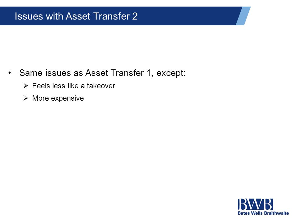 Issues with Asset Transfer 2 Same issues as Asset Transfer 1, except:  Feels less like a takeover  More expensive