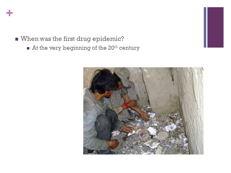 + When was the first drug epidemic? At the very beginning of the 20 th century