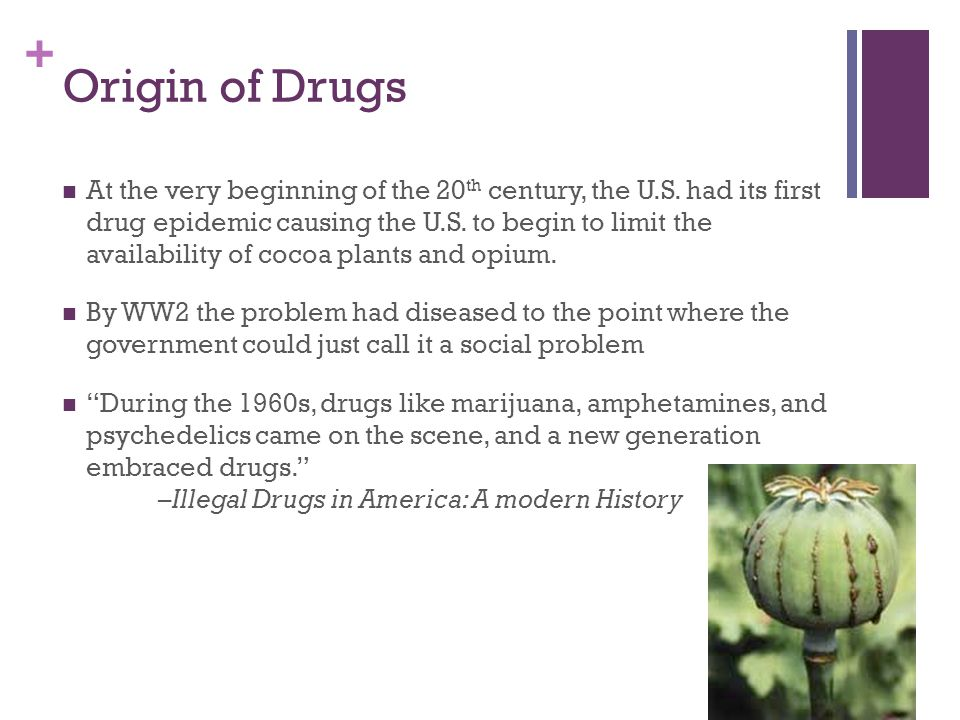 + Origin of Drugs At the very beginning of the 20 th century, the U.S.