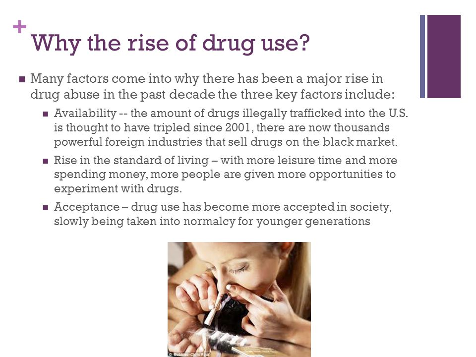 + Why the rise of drug use.