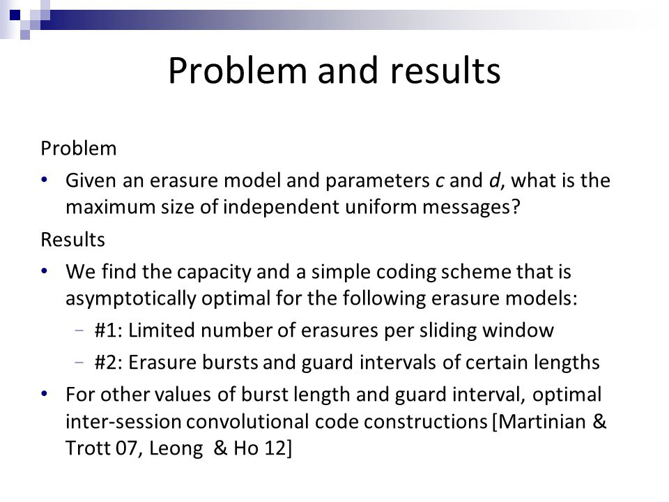 Problem and results Problem Given an erasure model and parameters c and d, what is the maximum size of independent uniform messages.