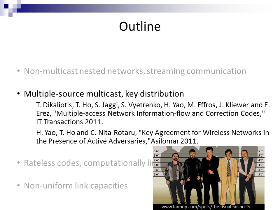 Outline Non-multicast nested networks, streaming communication Multiple-source multicast, key distribution T.