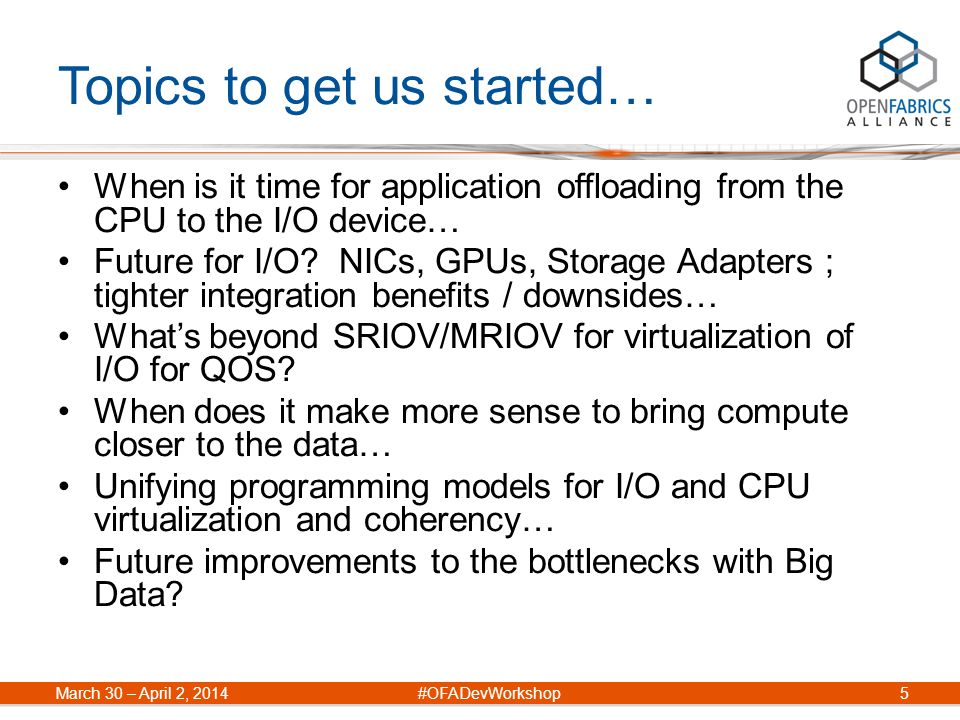 Topics to get us started… When is it time for application offloading from the CPU to the I/O device… Future for I/O? NICs, GPUs, Storage Adapters ; ti