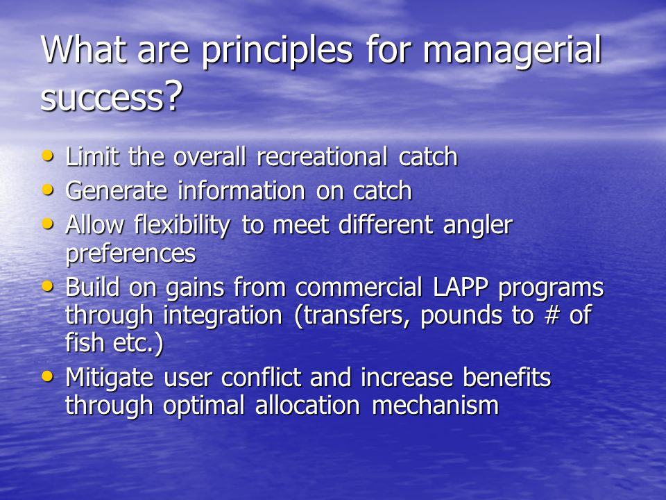 What are principles for managerial success ? Limit the overall recreational catch Limit the overall recreational catch Generate information on catch G