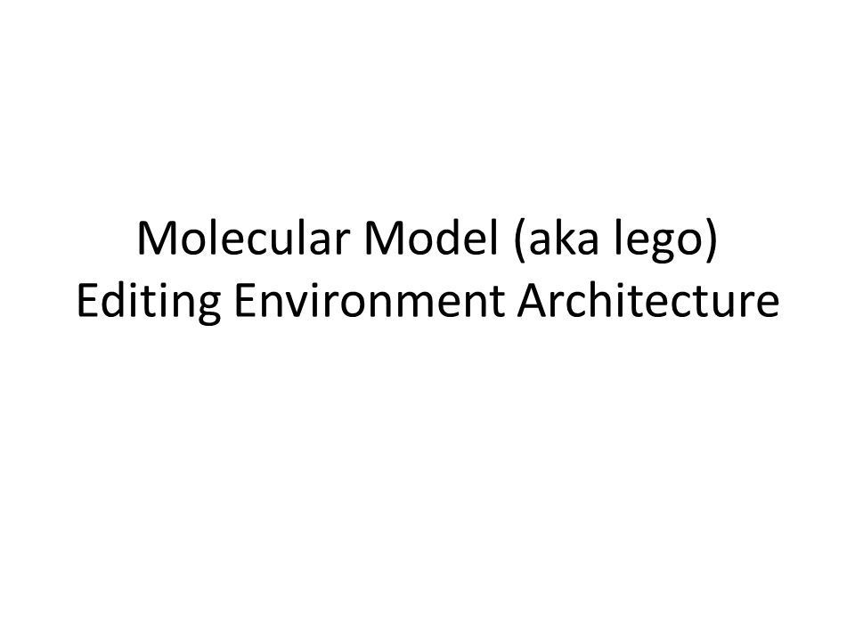 Molecular Model (aka lego) Editing Environment Architecture