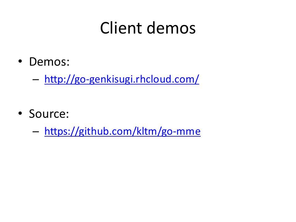 Client demos Demos: – http://go-genkisugi.rhcloud.com/http://go-genkisugi.rhcloud.com/ Source: – https://github.com/kltm/go-mmehttps://github.com/kltm/go-mme