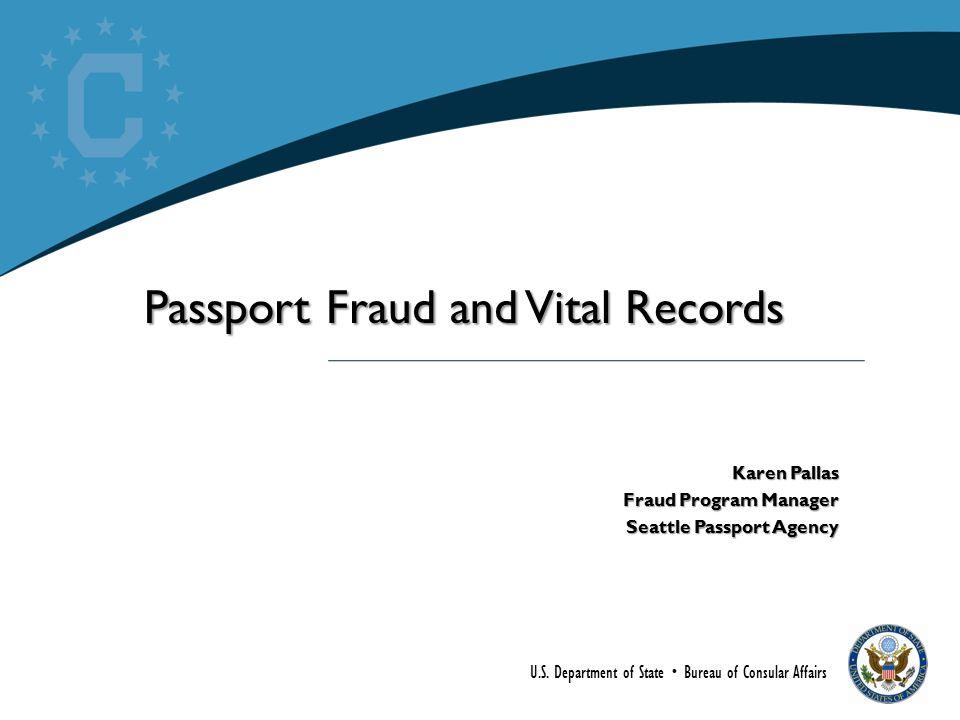 U.S. Department of State  Bureau of Consular Affairs Passport Fraud and Vital Records Karen Pallas Fraud Program Manager Seattle Passport Agency