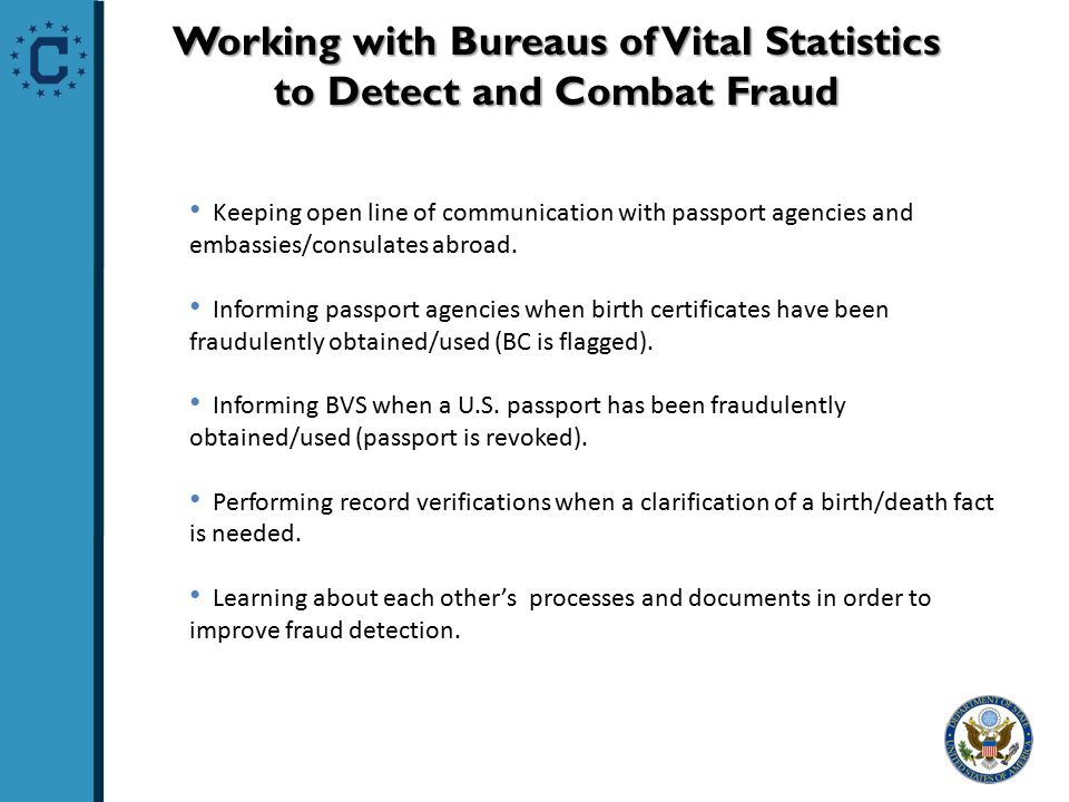 Working with Bureaus of Vital Statistics to Detect and Combat Fraud Keeping open line of communication with passport agencies and embassies/consulates abroad.