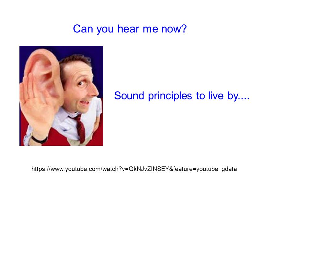 Can you hear me now. Sound principles to live by....