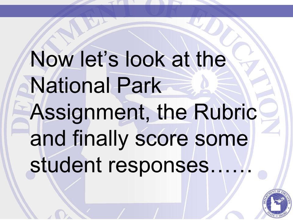 Now let's look at the National Park Assignment, the Rubric and finally score some student responses……