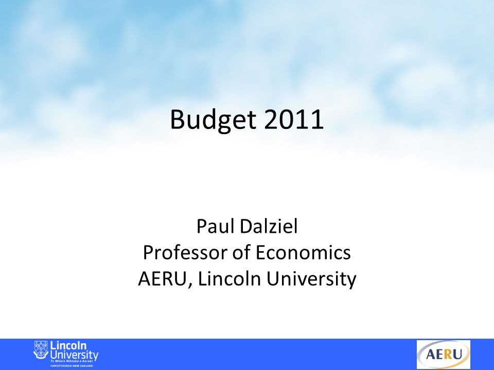 Budget 2011 Paul Dalziel Professor of Economics AERU, Lincoln University