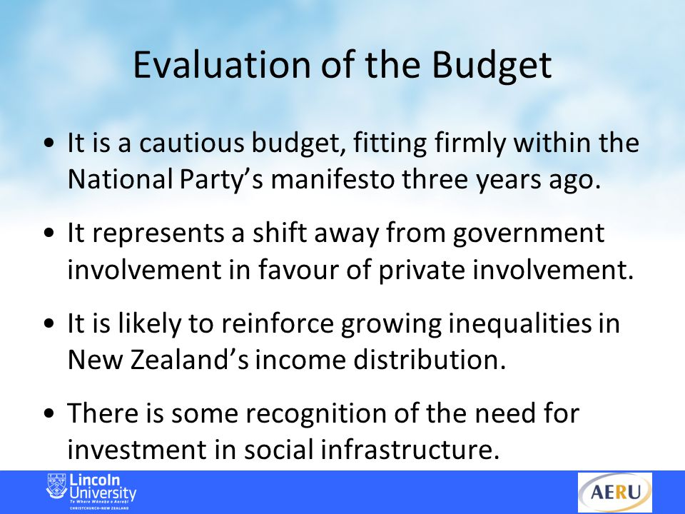 Evaluation of the Budget It is a cautious budget, fitting firmly within the National Party's manifesto three years ago.