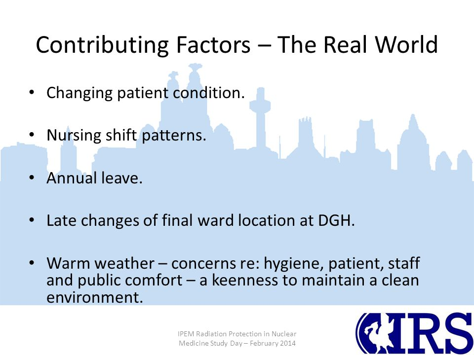 Contributing Factors – The Real World Changing patient condition.