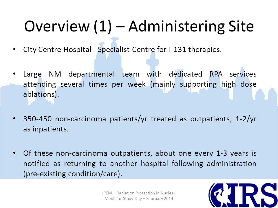 Overview (1) – Administering Site City Centre Hospital - Specialist Centre for I-131 therapies.