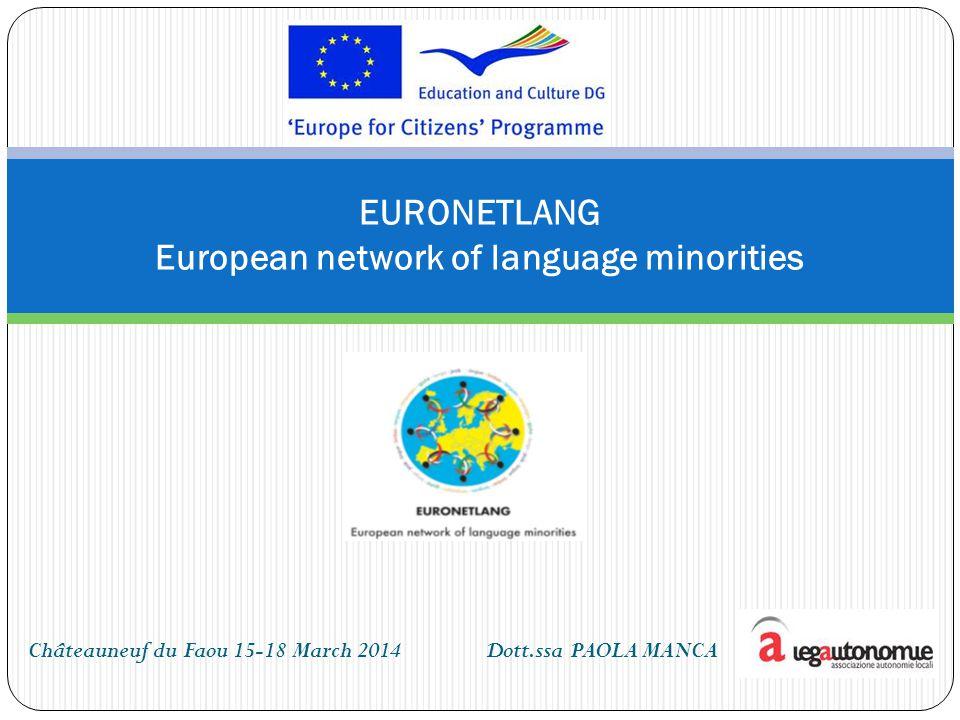 Châteauneuf du Faou 15-18 March 2014 Dott.ssa PAOLA MANCA EURONETLANG European network of language minorities