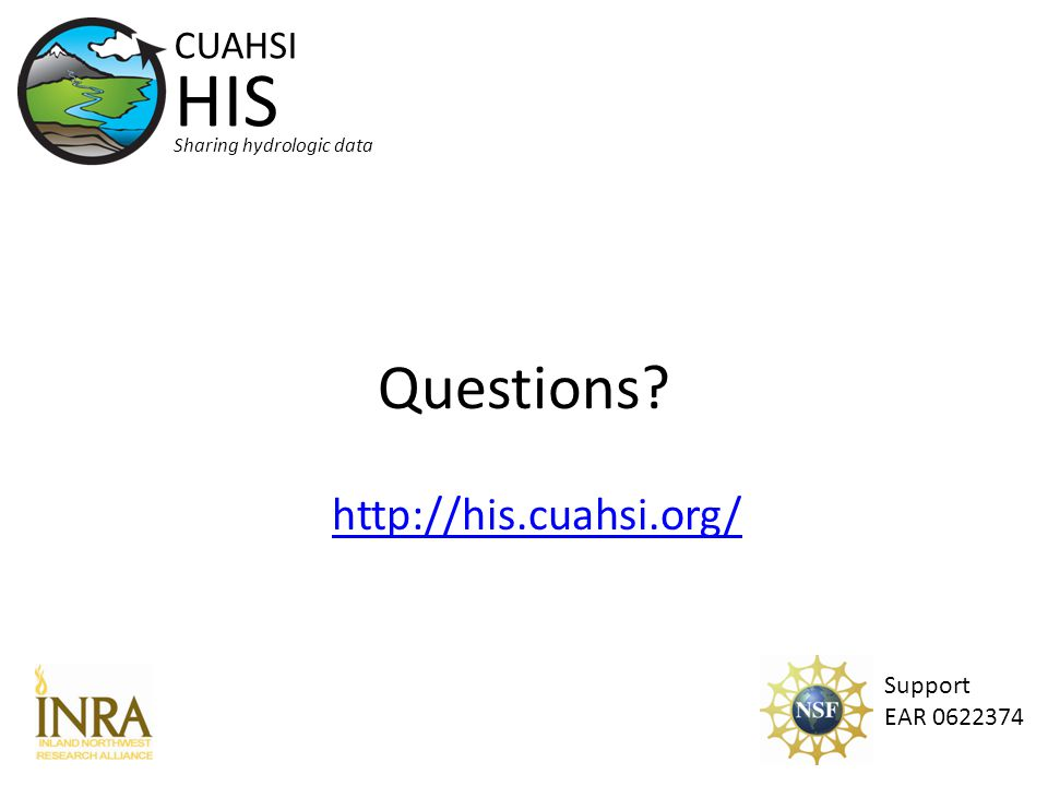 Questions Support EAR 0622374 CUAHSI HIS Sharing hydrologic data http://his.cuahsi.org/
