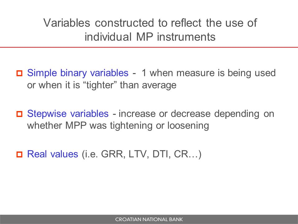 Variables constructed to reflect the use of individual MP instruments  Simple binary variables - 1 when measure is being used or when it is tighter than average  Stepwise variables - increase or decrease depending on whether MPP was tightening or loosening  Real values (i.e.