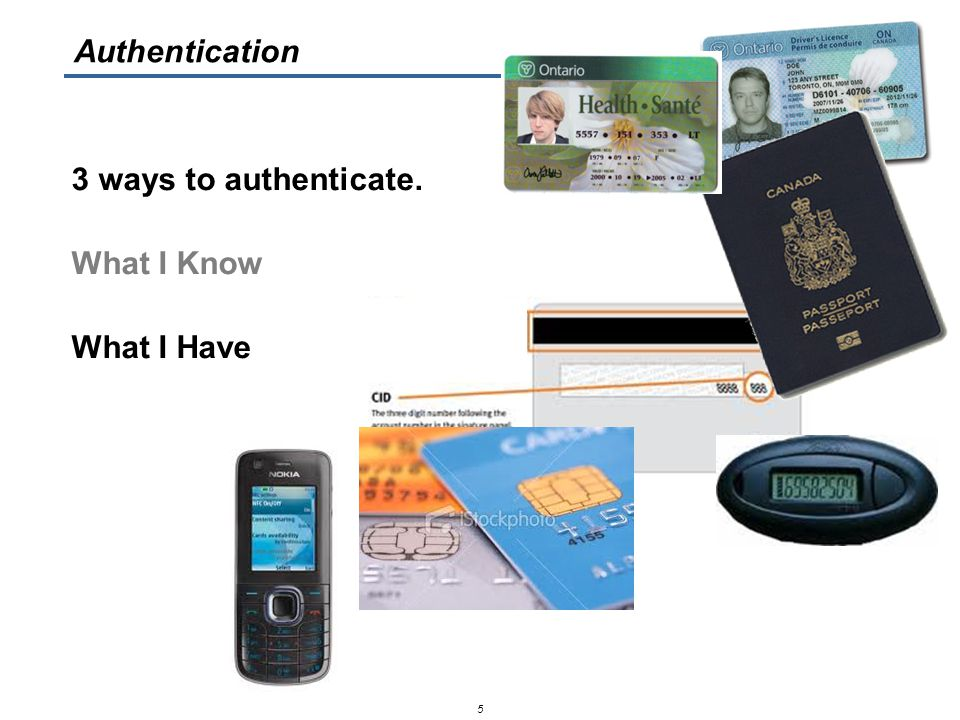 3 ways to authenticate. What I Know What I Have 5 Authentication
