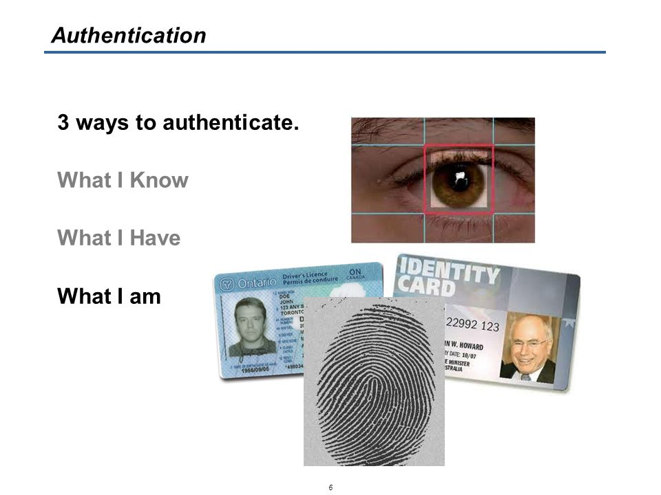 3 ways to authenticate.What I Know What I Have What I am Combination is strongest.