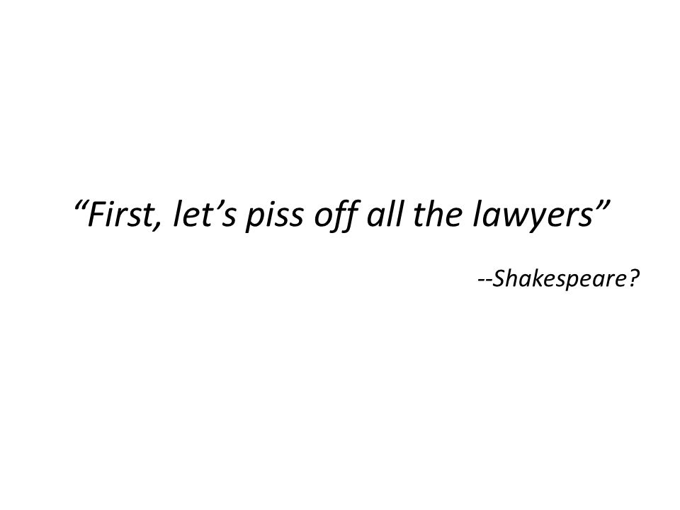 """First, let's piss off all the lawyers"" --Shakespeare?"