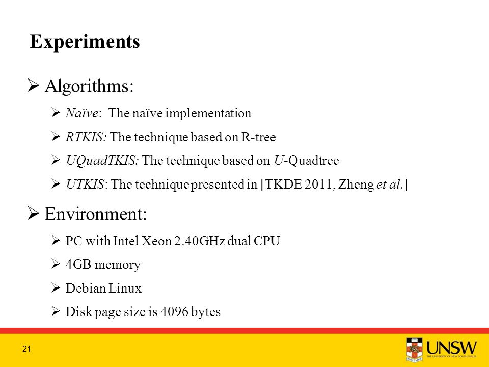Experiments  Algorithms:  Naïve: The naïve implementation  RTKIS: The technique based on R-tree  UQuadTKIS: The technique based on U-Quadtree  UTKIS: The technique presented in [TKDE 2011, Zheng et al.]  Environment:  PC with Intel Xeon 2.40GHz dual CPU  4GB memory  Debian Linux  Disk page size is 4096 bytes 21