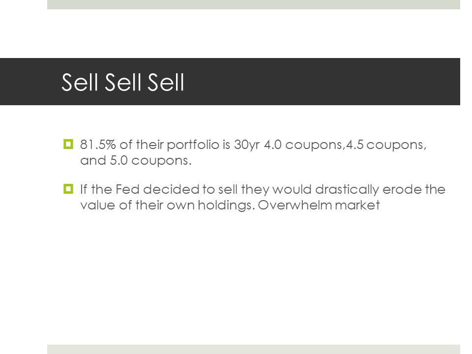 Sell Sell Sell  81.5% of their portfolio is 30yr 4.0 coupons,4.5 coupons, and 5.0 coupons.  If the Fed decided to sell they would drastically erode