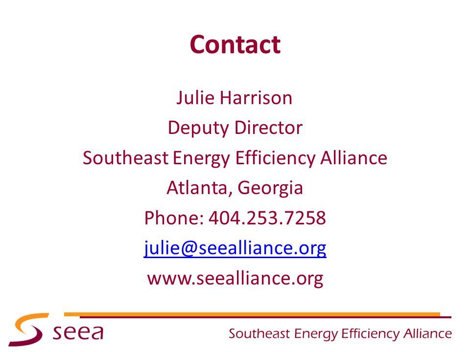 Contact Julie Harrison Deputy Director Southeast Energy Efficiency Alliance Atlanta, Georgia Phone: 404.253.7258 julie@seealliance.org www.seealliance.org