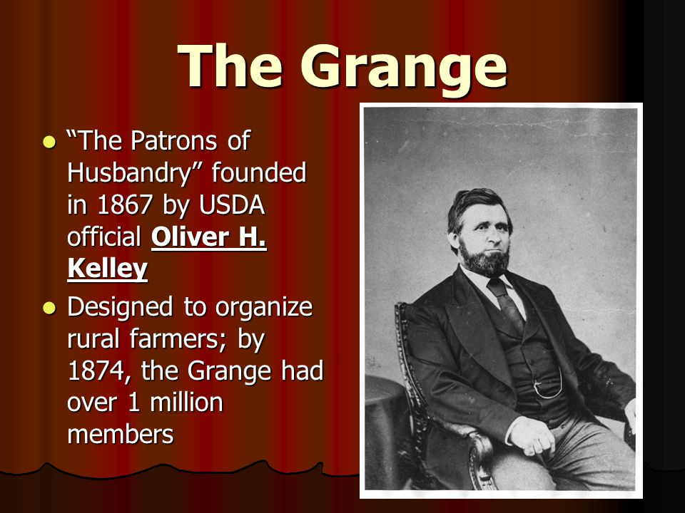 The Grange The Patrons of Husbandry founded in 1867 by USDA official Oliver H.
