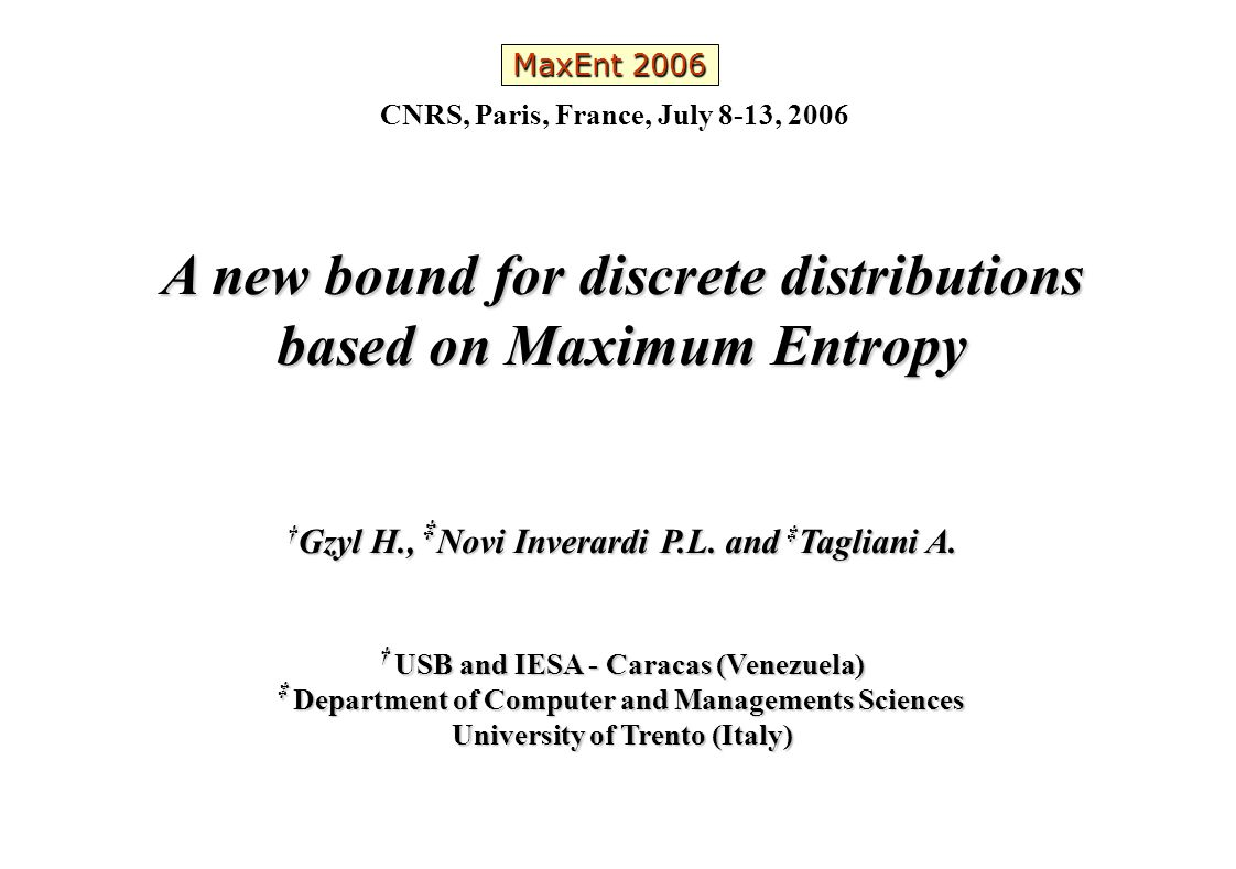 A new bound for discrete distributions based on Maximum Entropy 12 Case c) known, R finite or infinite MaxEnt 2006